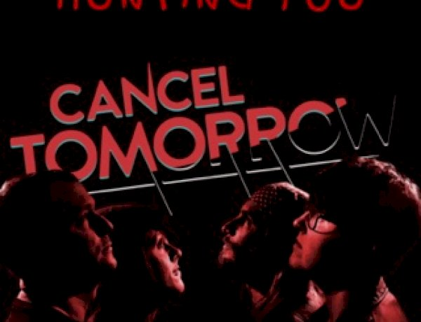 Cancel Tomorrow - Hunting You